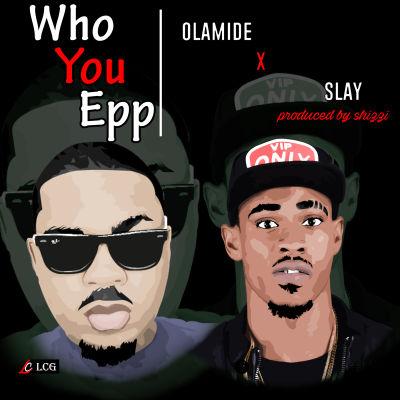 Olamide & Slay - Who You Epp