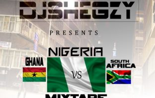 DJ Shegzy - NIGERIA VS GHANA & SOUTH AFRICA MIXTAPE