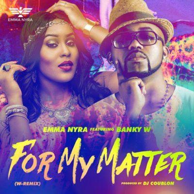 Emma Nyra-For My Matter-W-Remix-Banky W