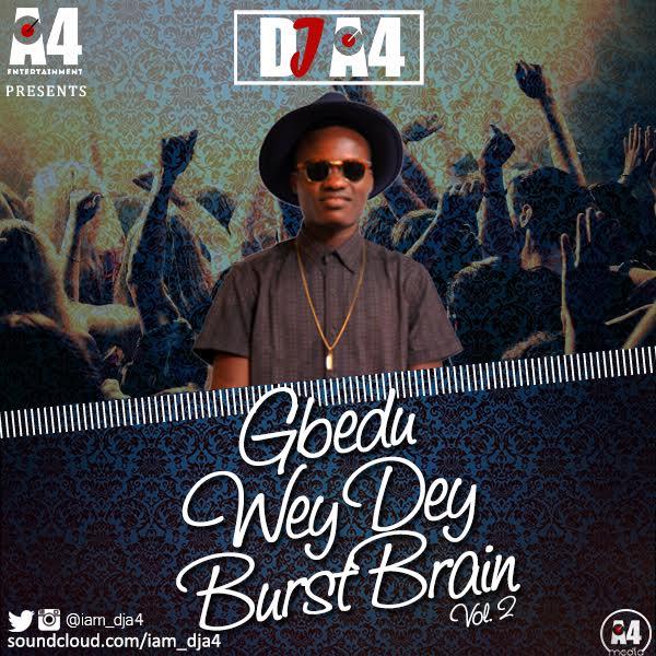 dj-a4-gbedu-wey-dey-burst-brain-vol-2