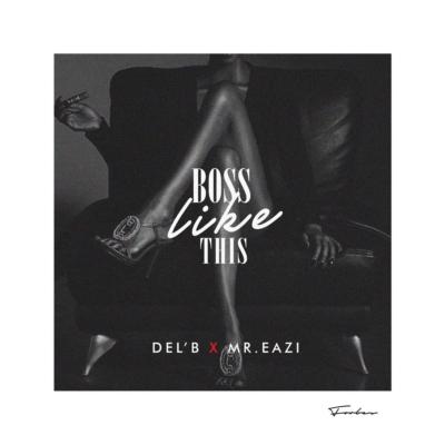 del-b-boss-like-this-mr-eazi