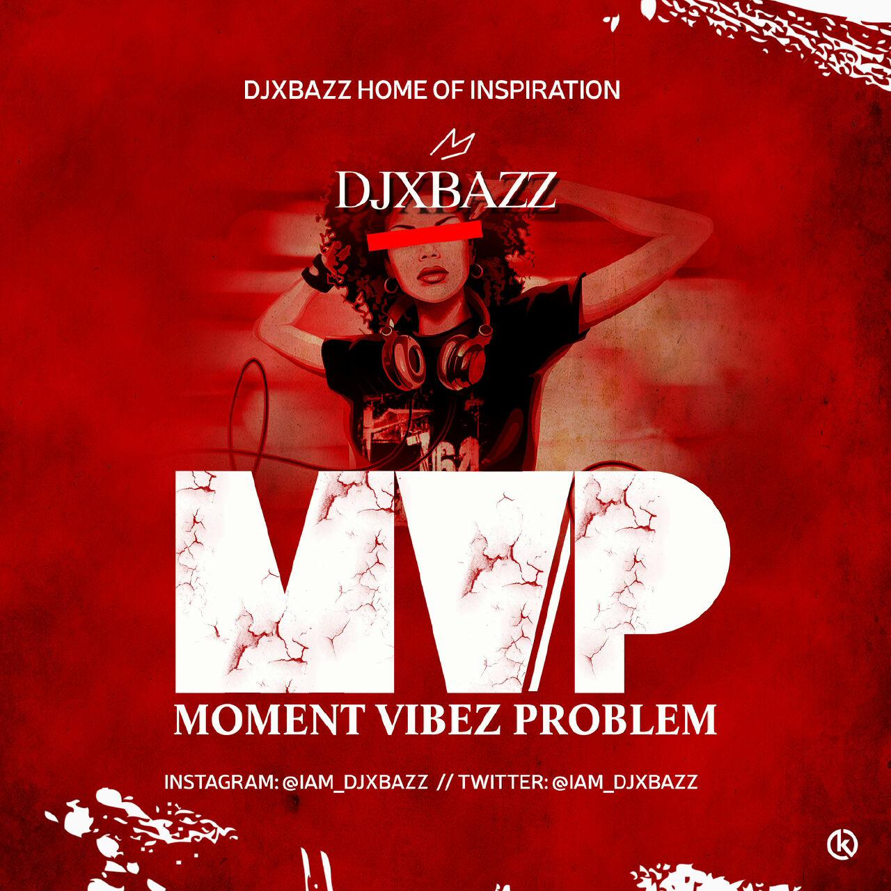 DJXBAZZ MOMENT VIBEZ PROBLEM-Afromixx