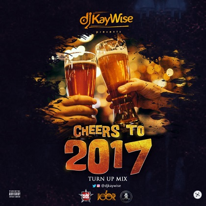 dj_kaywise_cheers_to_2017_turn_up_mix_afromixx