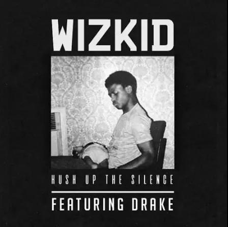 Wizkid-Hush Up The Silence-Drake-Afromixx_com