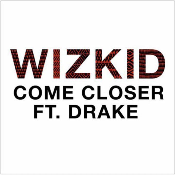 Wizkid-Come Closer-Drake-Afromixx-Art