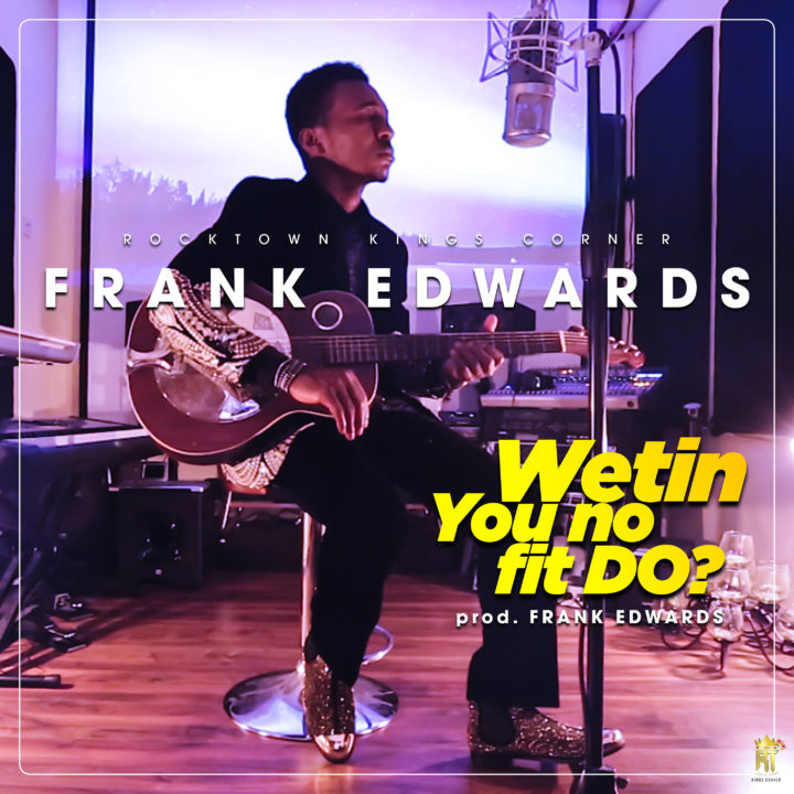 Frank Edwards-Wetin-You-No-Fit-Do-Afromixx-Artwork-720x720