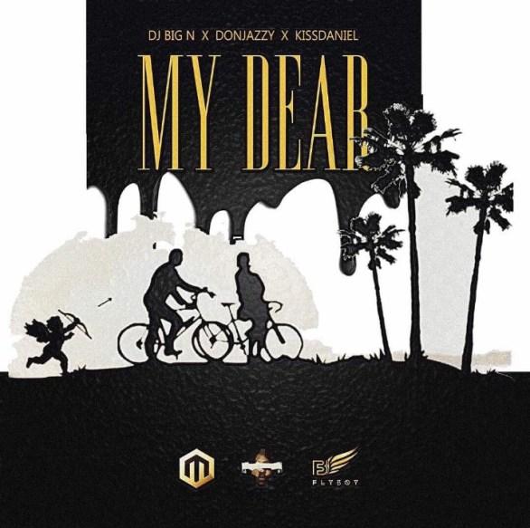 DJ Big N - My Dear ft. Don Jazzy & Kiss Daniel