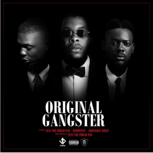 Sess Original Gangsta ft. Adekunle Gold & Reminisce