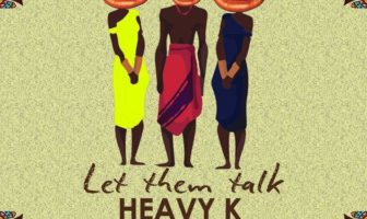 Heavy K - Let Them Talk ft. Niniola & Ntombi
