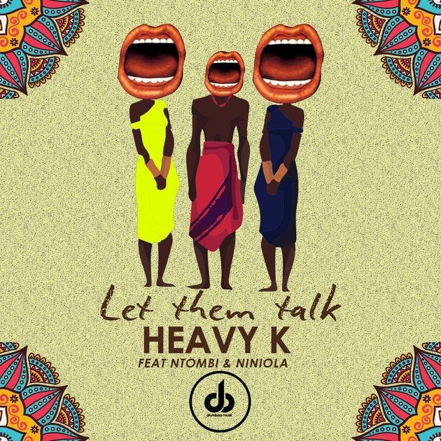 Heavy K - Let Them Talk ft. Niniola & Ntombi