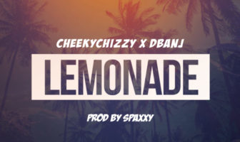 CheekyChizzy x D'Banj – Lemonade