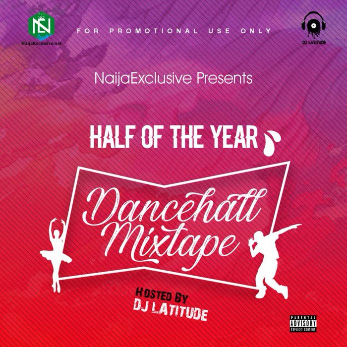 Dj Latitude – Half Of The Year Dancehall Mix