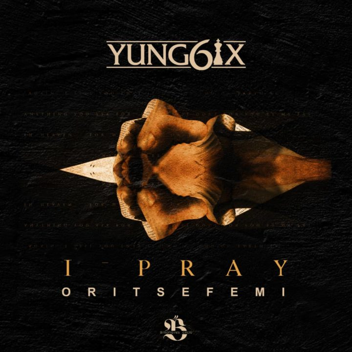 "Yung6ix - ""I Pray"" ft. Oritse Femi Mp3"