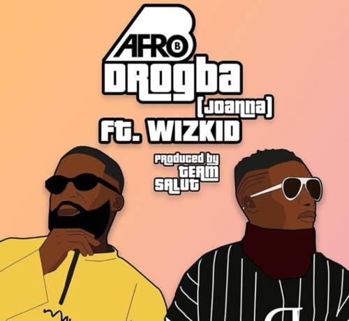 Afro B x Wizkid – Drogba (Joanna) Mp3