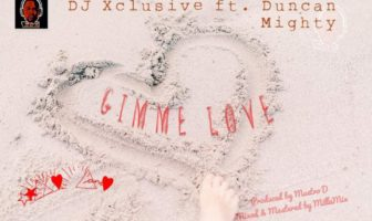 DJ Xclusive ft. Duncan Mighty – Gimme Love Mp3