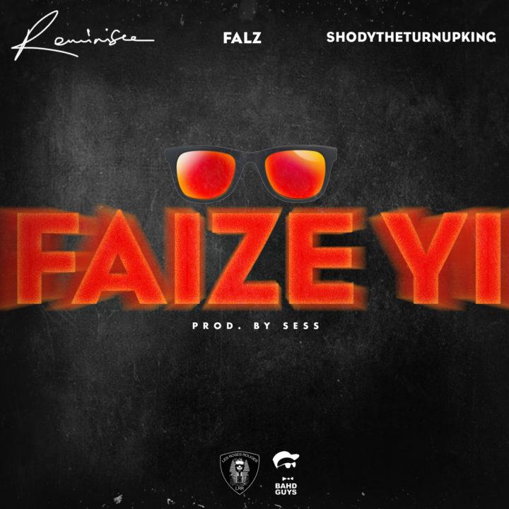 "Reminisce X ShodyTheTurnUpKing X Falz – ""Faize Yi"" Mp3"