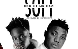 "CDQ - ""Soft"" ft. Mr Eazi Mp3"