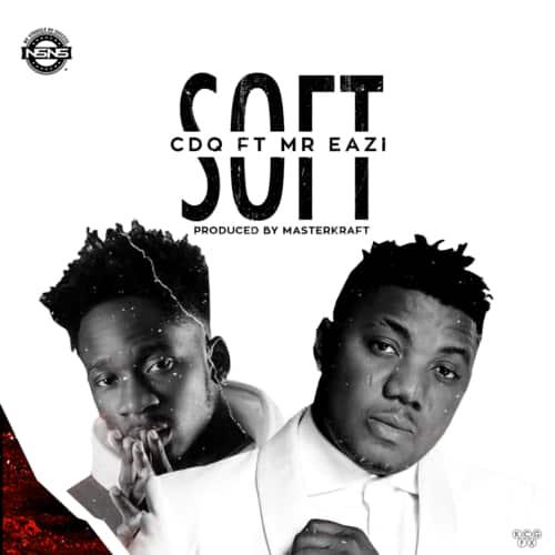 """CDQ - """"Soft"""" ft. Mr Eazi Mp3"""
