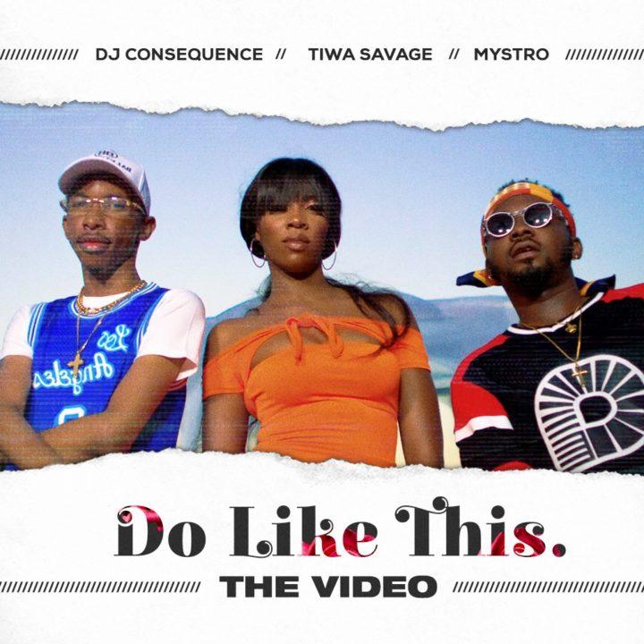 DJ Consequence x Tiwa Savage x Mystro – Do Like This Video