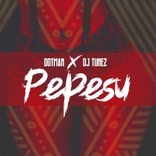 "Dotman X DJ Tunez – ""Pepesu"" Mp3"