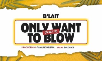 B'lait - Only Want To Blow Mp3