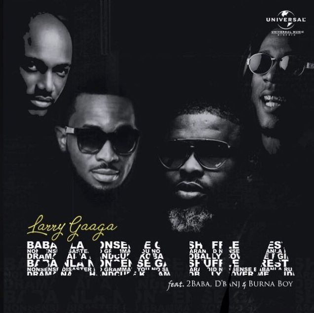 "Larry Gaaga – ""Baba Nla"" ft. Burna Boy, 2Baba & D'Banj Mp3"