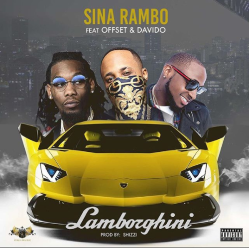 "Sina Rambo – ""Lamborghini"" ft. Offset & Davido Mp3"