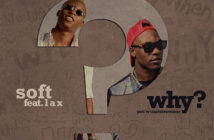 Soft ft. L.A.X – Why?