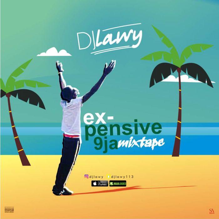 DJ Lawy – Xpensive 9ja Mix