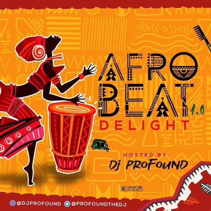 DJ Profound – Afrobeat Delight Vol.1 Mix