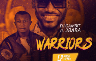 DJ Gambit Ft 2Baba – Warriors Mash Up Mixtape