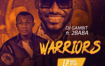 DJ Gambit Ft 2Baba – Warriors Mash Up Mixtape