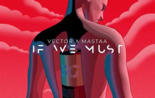Vector x Mastaa – If We Must