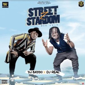 DJ Baddo X DJ Real – Street To Stardom Mix Vol. 3