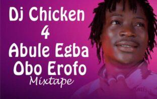 DJ Chicken - Obo Erofo Mix (For Abule Egba)