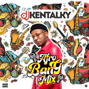 DJ Kentalky – Afro Bang Mix Vol. 1