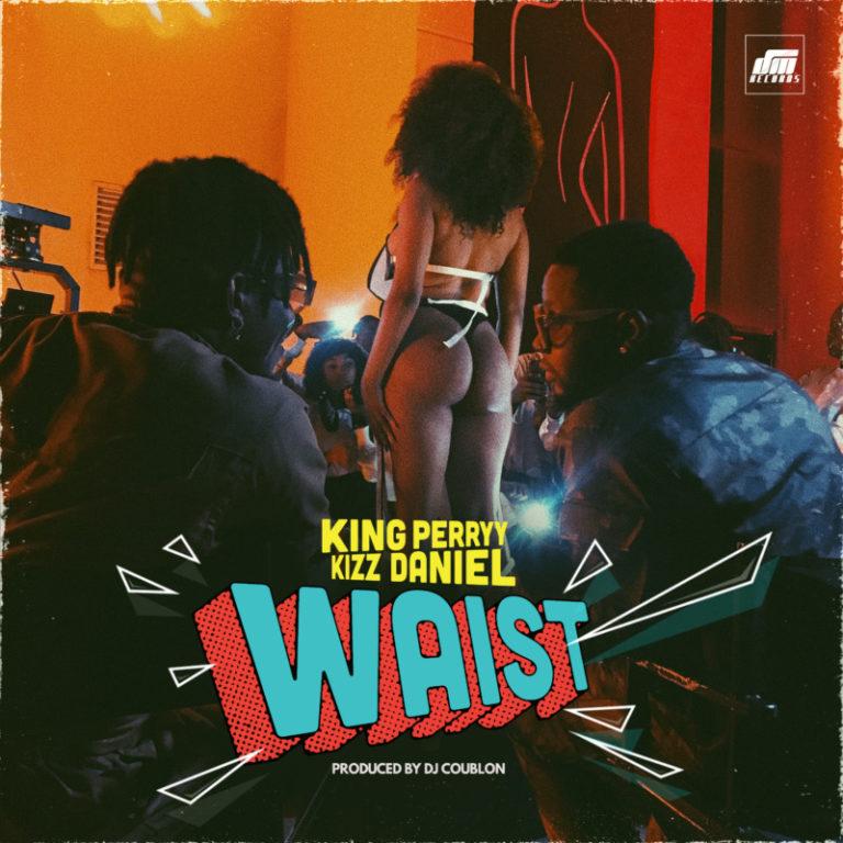 """King Perryy – Waist"""" ft. Kizz Daniel"""
