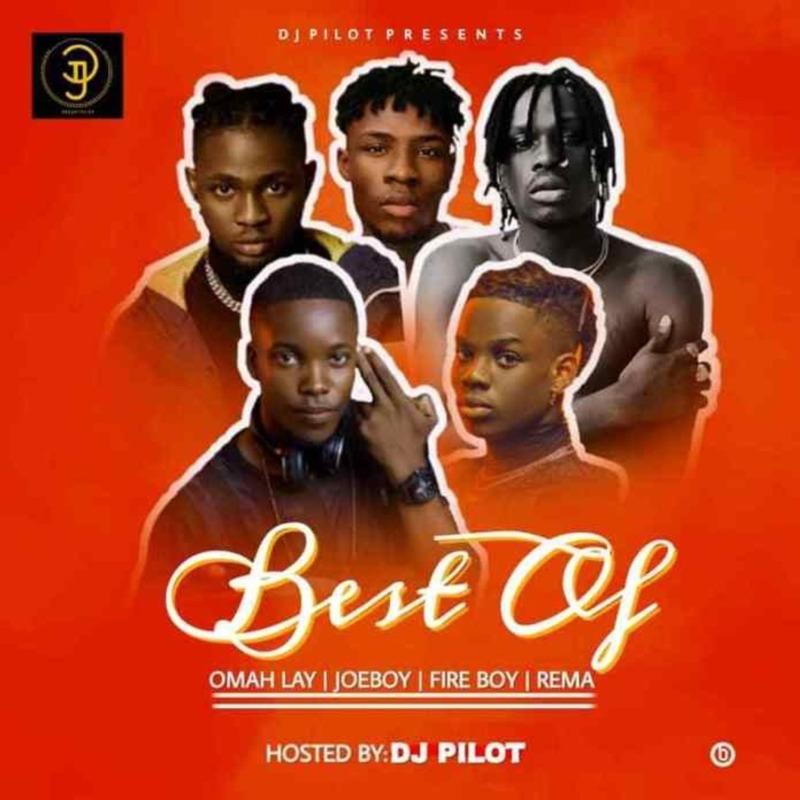 DJ Pilot – Best of Omah lay X Fireboy X Joeboy X Rema