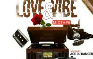 Ace DJ Banger – Love and Vibes Mixtape