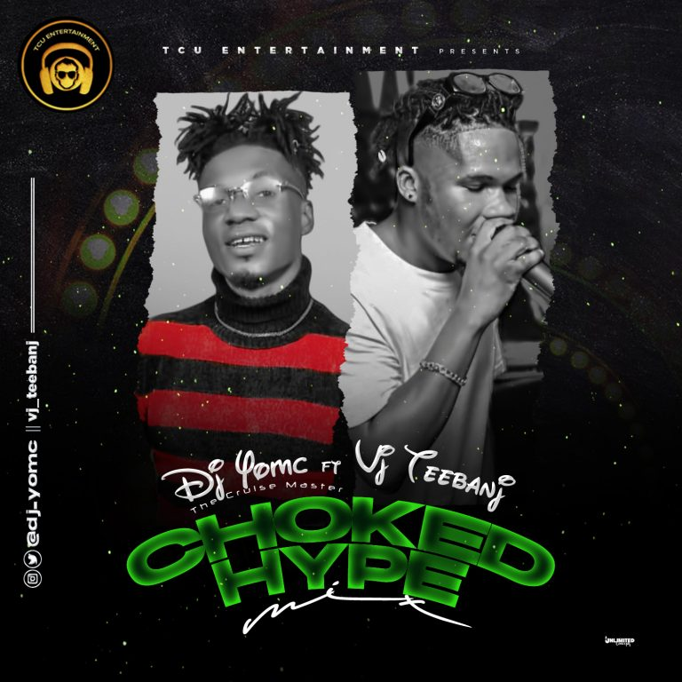 DJ Yomc ft VJ Teebanj – Choked Hype Mix