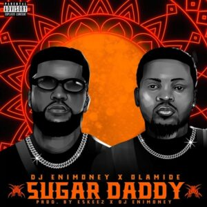 DJ Enimoney ft Olamide - Sugar Daddy