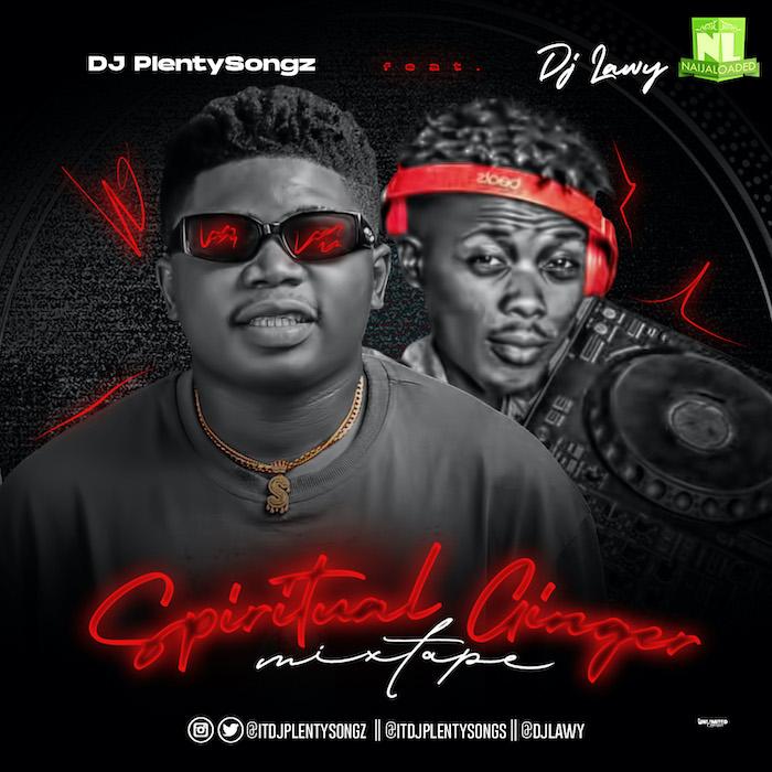 DJ Plenty Songz & DJ Lawy – Spiritual Ginger Mixtape