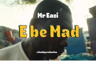 Mr Eazi - E Be Mad video
