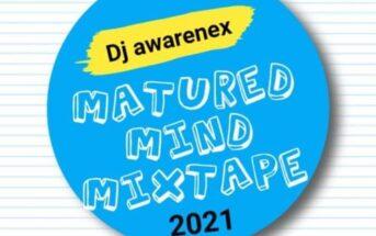 DJ Awarenex - Matured Mind 2021 Mixtape