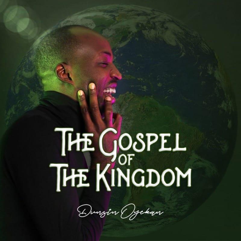 The Gospel of the Kingdom Album – Dunsin Oyekan