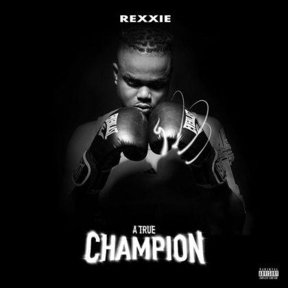 Rexxie – A True Champion (Album)