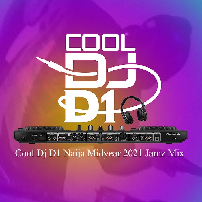 Cool DJ D1 – Latest Naija Songs 2021 Mid-Year Mix
