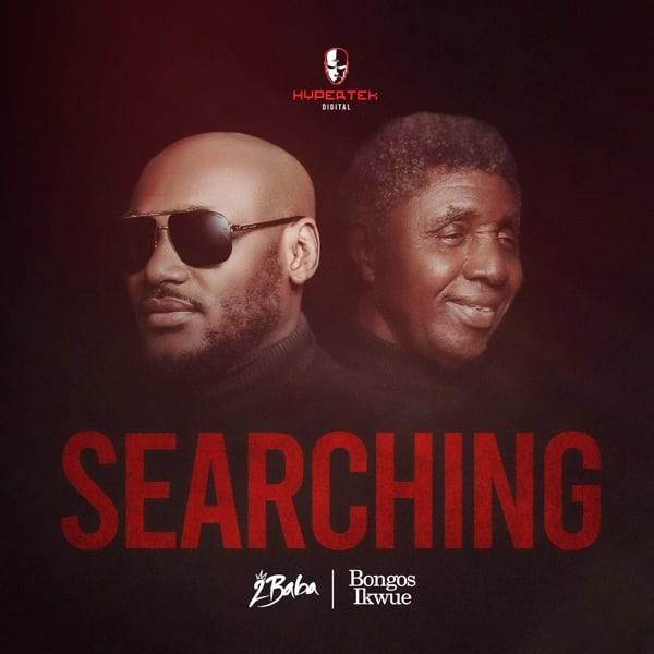 2Baba ft Bongos Ikwue – Searching